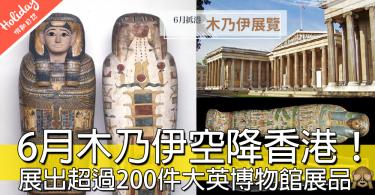 木乃伊6月抵港,科學館展出超過200件大英博物館展品!慳番機票係香港睇就得~!